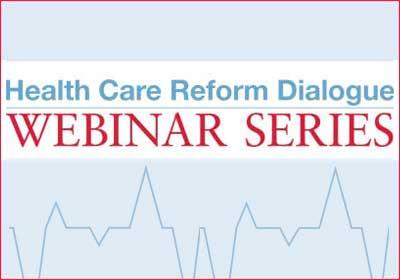 Health Care Reform Dialogue Webinar Series