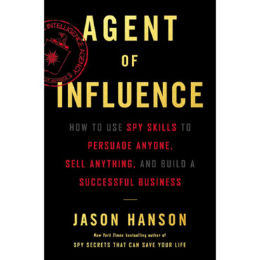 Book Review: 'Agent of Influence: How to Use Spy Skills to Persuade Anyone, Sell Anything, and Build a Successful Business'