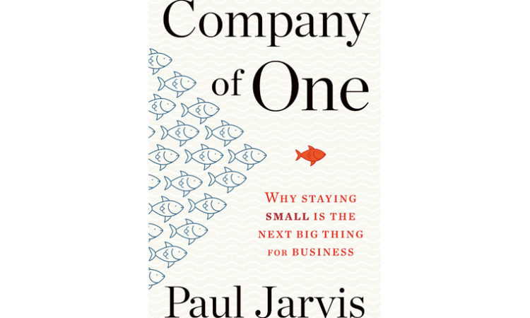 """Book Review: """"Company of One: Why Staying Small is the Next Big Thing for Business"""""""