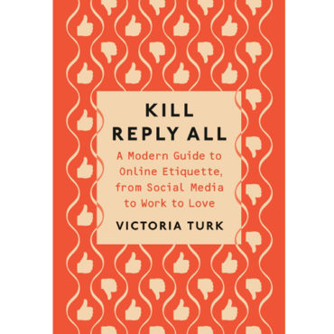 """Book Review: """"Kill Reply All: A Modern Guide to Online Etiquette, from Social Media to Work to Love"""""""