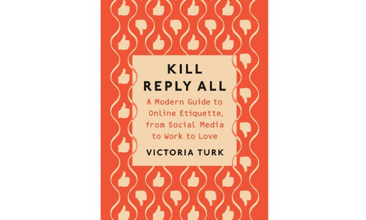 "Book Review: ""Kill Reply All: A Modern Guide to Online Etiquette, from Social Media to Work to Love"""