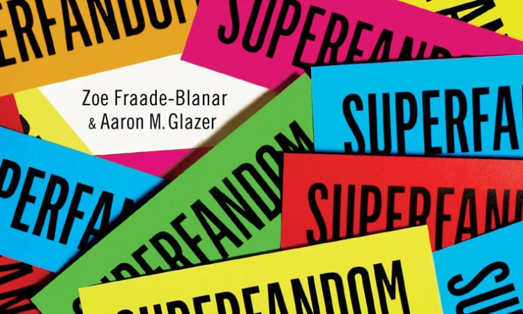 """Book Review: """"Superfandom: How Our Obsessions Are Changing What We Buy and Who We Are"""""""