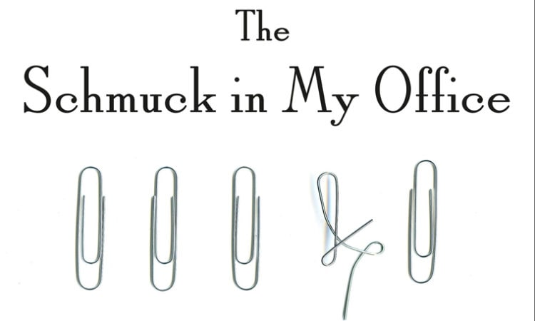 "Book Review: ""The Schmuck In My Office: How To Deal Effectively With Difficult People At Work"""