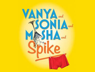 Arts Picks: Vanya And Sonia And Masha And Spike